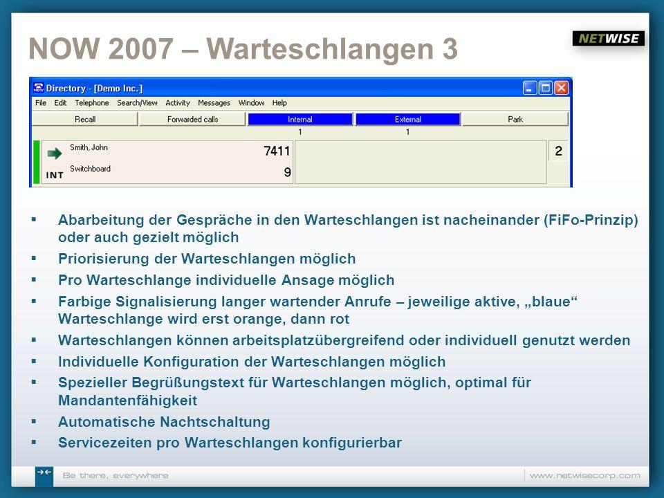 NOW 2007 – Warteschlangen 4 Anzeige als Liste Warteschleife Anrufererkennung, sofern Daten im Verzeichnis vorhanden Angerufene Nebenstelle und Name wird angezeigt, sofern Daten im Verzeichnis vorhanden Priorität des Anrufs Wartezeit in der Warteschlange Anrufstatus