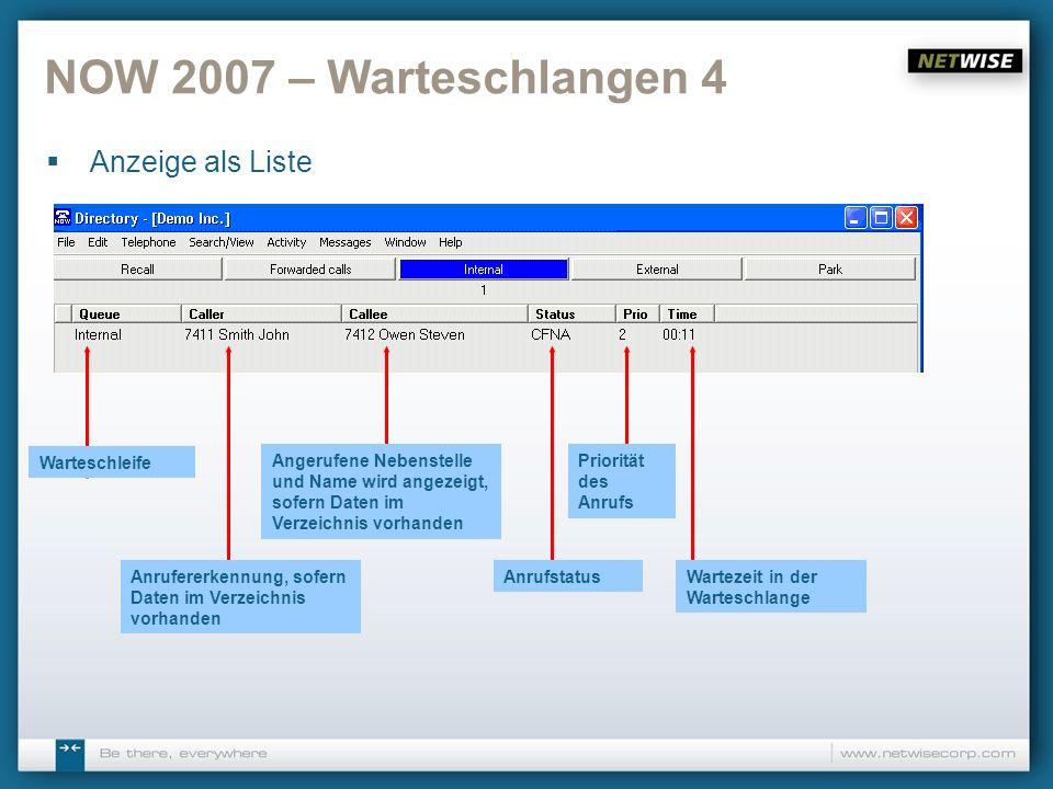 NOW 2007 – Aktivitäten abrufen/ Kalenderintegration 1 Optional ist es möglich, sich die Aktivitäten für jeden Mitarbeiter/Anwender anzeigen zu lassen Informationen aus dem E- Kalender (MS Outlook, Lotus Notes) können als Aktivität in NOW angezeigt werden, hierfür ist Netwise Calender Connection erforderlich Anruf auf eine abgeschaltete Nebenstelle eines Anwenders öffnet automatisch ein Fenster, das die Aktivitäten anzeigt
