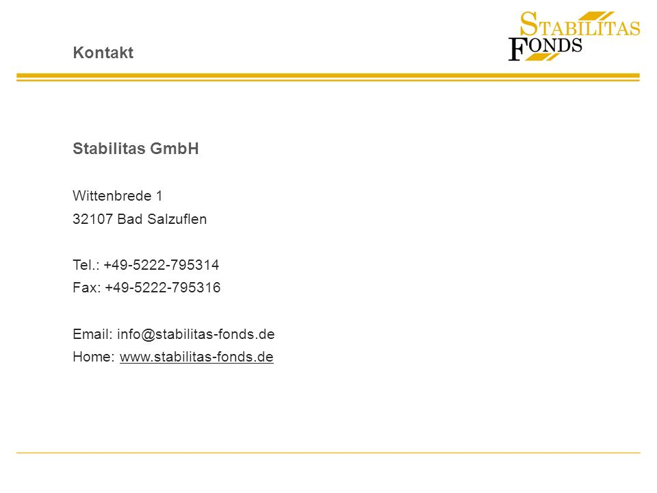Kontakt Stabilitas GmbH Wittenbrede 1 32107 Bad Salzuflen Tel.: +49-5222-795314 Fax: +49-5222-795316 Email: info@stabilitas-fonds.de Home: www.stabili