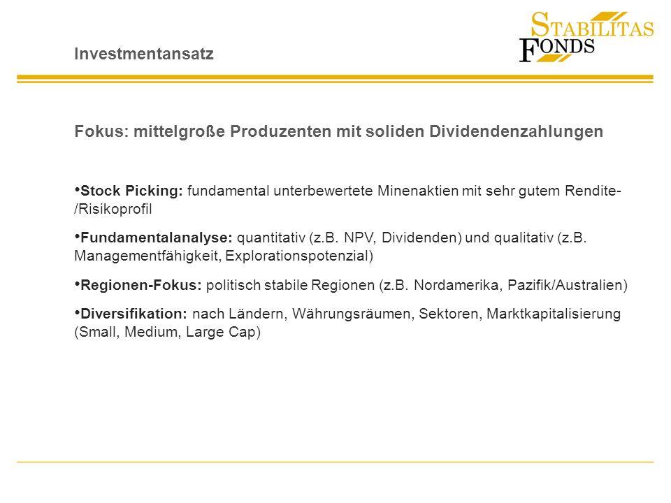 Investmentansatz Fokus: mittelgroße Produzenten mit soliden Dividendenzahlungen Stock Picking: fundamental unterbewertete Minenaktien mit sehr gutem R