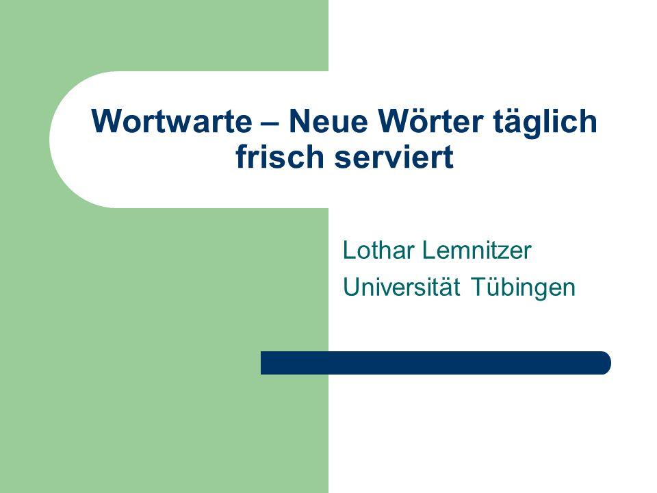 Wortwarte – Neue Wörter täglich frisch serviert Lothar Lemnitzer Universität Tübingen