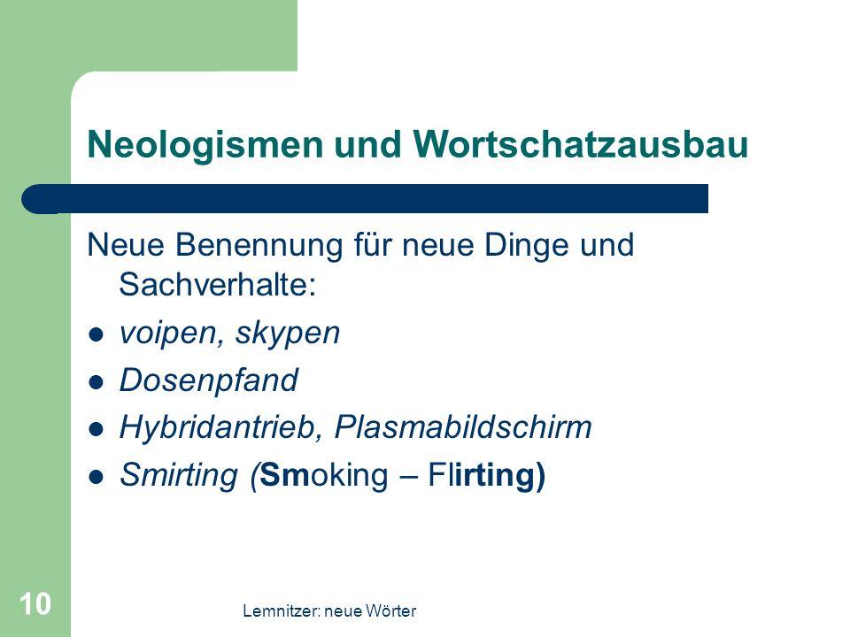 Lemnitzer: neue Wörter 10 Neologismen und Wortschatzausbau Neue Benennung für neue Dinge und Sachverhalte: voipen, skypen Dosenpfand Hybridantrieb, Pl