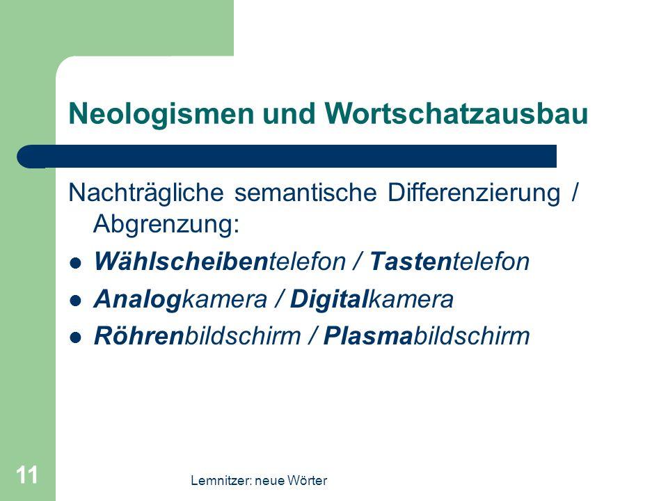 Lemnitzer: neue Wörter 11 Neologismen und Wortschatzausbau Nachträgliche semantische Differenzierung / Abgrenzung: Wählscheibentelefon / Tastentelefon