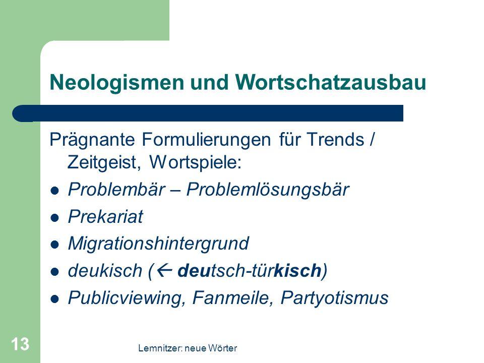 Lemnitzer: neue Wörter 13 Neologismen und Wortschatzausbau Prägnante Formulierungen für Trends / Zeitgeist, Wortspiele: Problembär – Problemlösungsbär