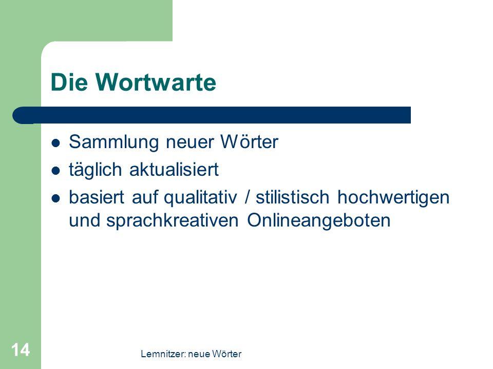 Lemnitzer: neue Wörter 14 Die Wortwarte Sammlung neuer Wörter täglich aktualisiert basiert auf qualitativ / stilistisch hochwertigen und sprachkreativ