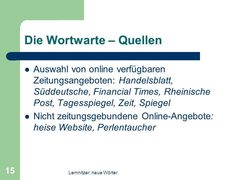 Lemnitzer: neue Wörter 15 Die Wortwarte – Quellen Auswahl von online verfügbaren Zeitungsangeboten: Handelsblatt, Süddeutsche, Financial Times, Rheini