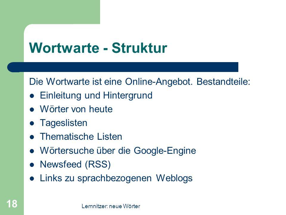 Lemnitzer: neue Wörter 18 Wortwarte - Struktur Die Wortwarte ist eine Online-Angebot. Bestandteile: Einleitung und Hintergrund Wörter von heute Tagesl