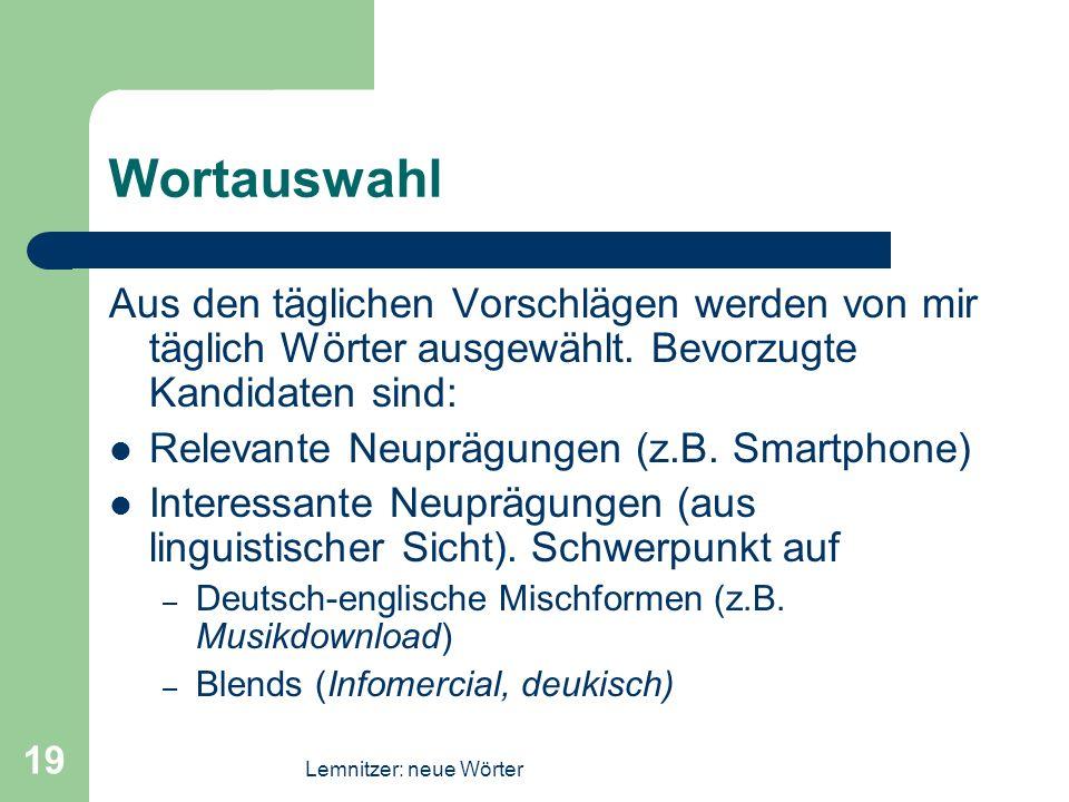 Lemnitzer: neue Wörter 19 Wortauswahl Aus den täglichen Vorschlägen werden von mir täglich Wörter ausgewählt. Bevorzugte Kandidaten sind: Relevante Ne