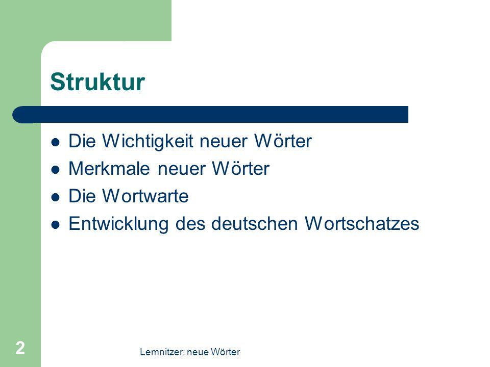 Lemnitzer: neue Wörter 2 Struktur Die Wichtigkeit neuer Wörter Merkmale neuer Wörter Die Wortwarte Entwicklung des deutschen Wortschatzes