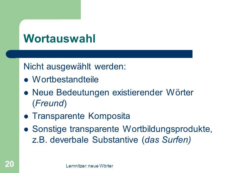 Lemnitzer: neue Wörter 20 Wortauswahl Nicht ausgewählt werden: Wortbestandteile Neue Bedeutungen existierender Wörter (Freund) Transparente Komposita