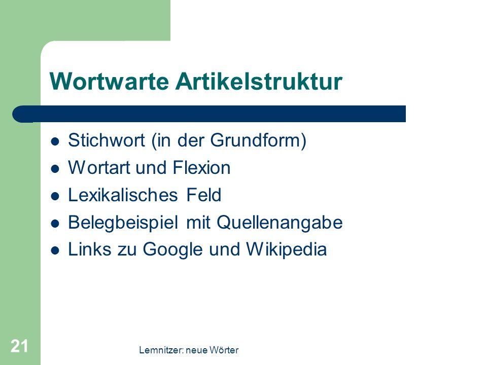 Lemnitzer: neue Wörter 21 Wortwarte Artikelstruktur Stichwort (in der Grundform) Wortart und Flexion Lexikalisches Feld Belegbeispiel mit Quellenangab