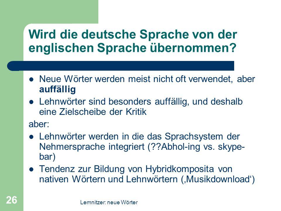 Lemnitzer: neue Wörter 26 Wird die deutsche Sprache von der englischen Sprache übernommen? Neue Wörter werden meist nicht oft verwendet, aber auffälli