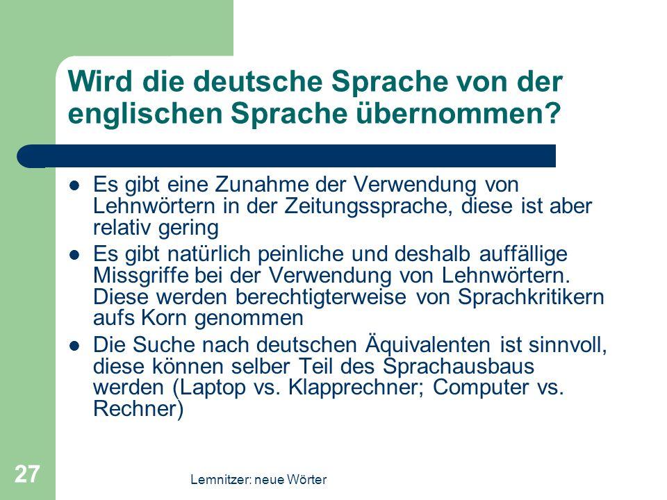 Lemnitzer: neue Wörter 27 Wird die deutsche Sprache von der englischen Sprache übernommen? Es gibt eine Zunahme der Verwendung von Lehnwörtern in der