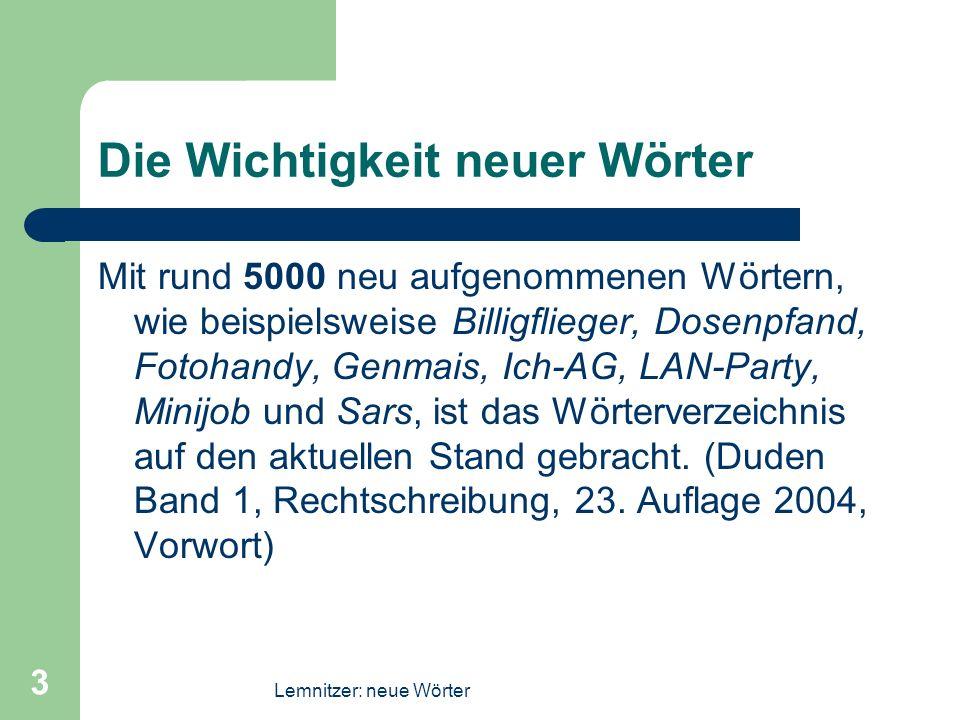Lemnitzer: neue Wörter 3 Die Wichtigkeit neuer Wörter Mit rund 5000 neu aufgenommenen Wörtern, wie beispielsweise Billigflieger, Dosenpfand, Fotohandy