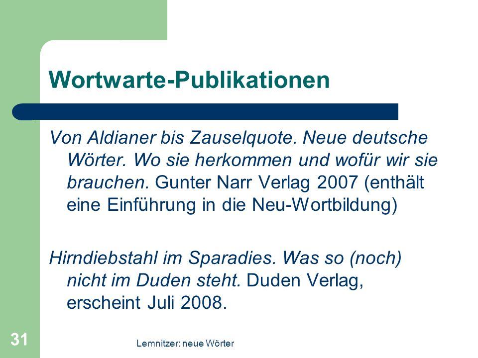 Lemnitzer: neue Wörter 31 Wortwarte-Publikationen Von Aldianer bis Zauselquote. Neue deutsche Wörter. Wo sie herkommen und wofür wir sie brauchen. Gun