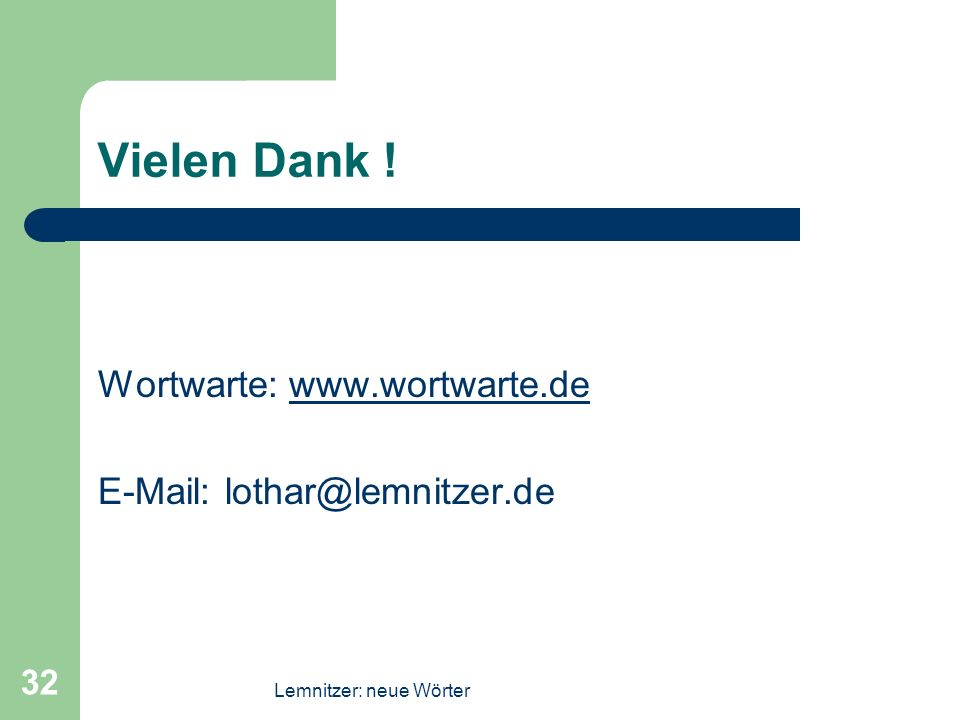 Lemnitzer: neue Wörter 32 Vielen Dank ! Wortwarte: www.wortwarte.dewww.wortwarte.de E-Mail: lothar@lemnitzer.de
