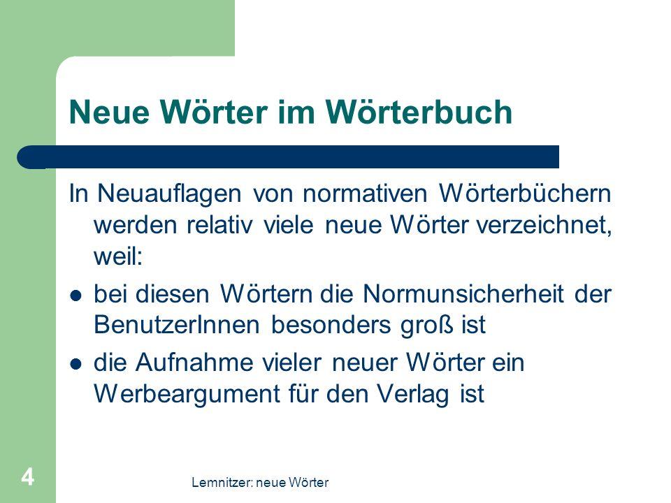 Lemnitzer: neue Wörter 4 Neue Wörter im Wörterbuch In Neuauflagen von normativen Wörterbüchern werden relativ viele neue Wörter verzeichnet, weil: bei