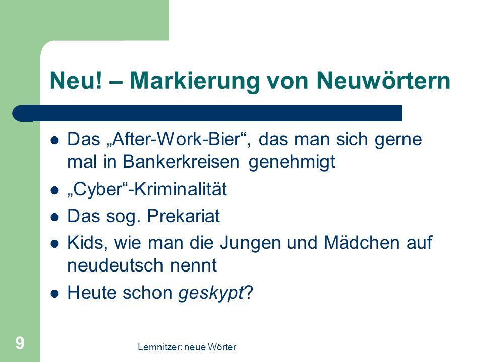 Lemnitzer: neue Wörter 9 Neu! – Markierung von Neuwörtern Das After-Work-Bier, das man sich gerne mal in Bankerkreisen genehmigt Cyber-Kriminalität Da