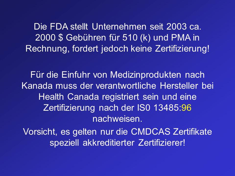 Die FDA stellt Unternehmen seit 2003 ca. 2000 $ Gebühren für 510 (k) und PMA in Rechnung, fordert jedoch keine Zertifizierung! Für die Einfuhr von Med