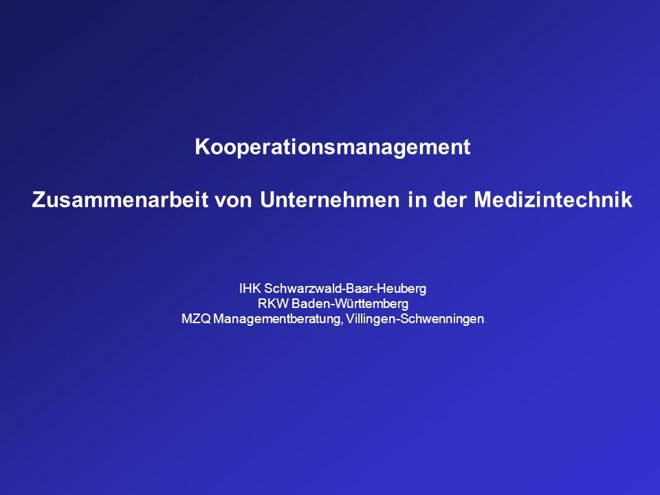 Kooperationsmanagement Zusammenarbeit von Unternehmen in der Medizintechnik IHK Schwarzwald-Baar-Heuberg RKW Baden-Württemberg MZQ Managementberatung,