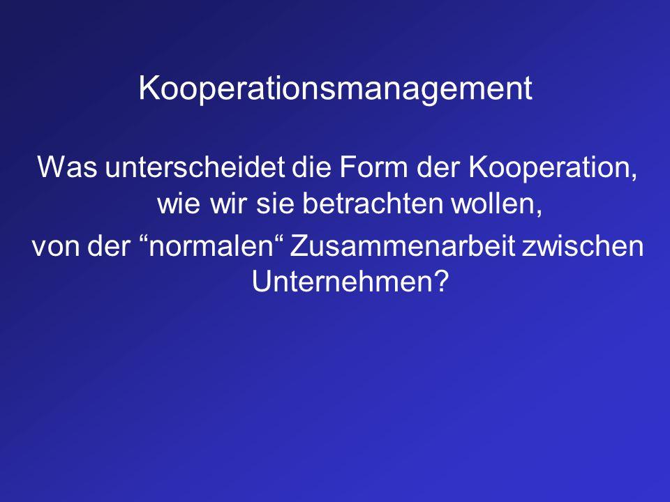 Kooperationsmanagement Was unterscheidet die Form der Kooperation, wie wir sie betrachten wollen, von der normalen Zusammenarbeit zwischen Unternehmen