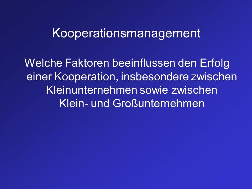 Kooperationsmanagement Welche Faktoren beeinflussen den Erfolg einer Kooperation, insbesondere zwischen Kleinunternehmen sowie zwischen Klein- und Gro
