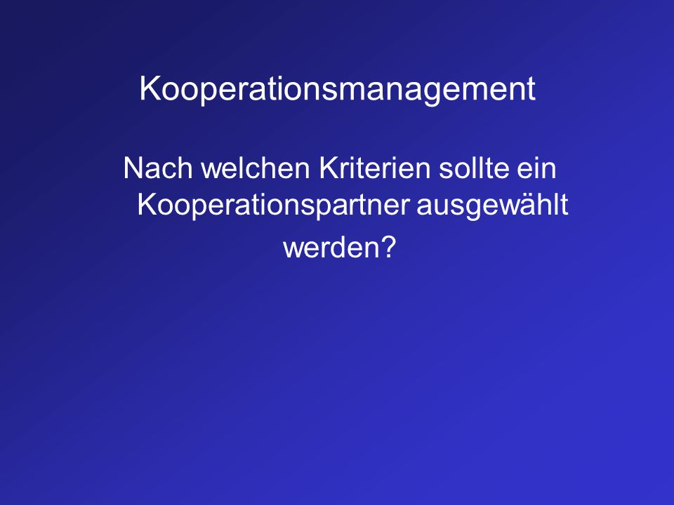 Kooperationsmanagement Nach welchen Kriterien sollte ein Kooperationspartner ausgewählt werden?