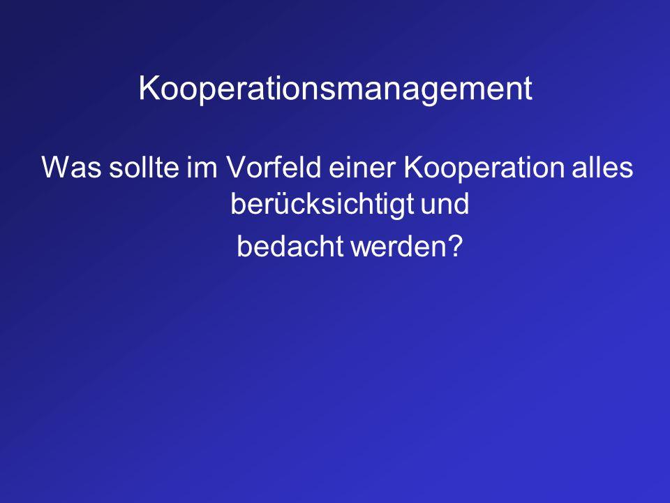 Kooperationsmanagement Was sollte im Vorfeld einer Kooperation alles berücksichtigt und bedacht werden?