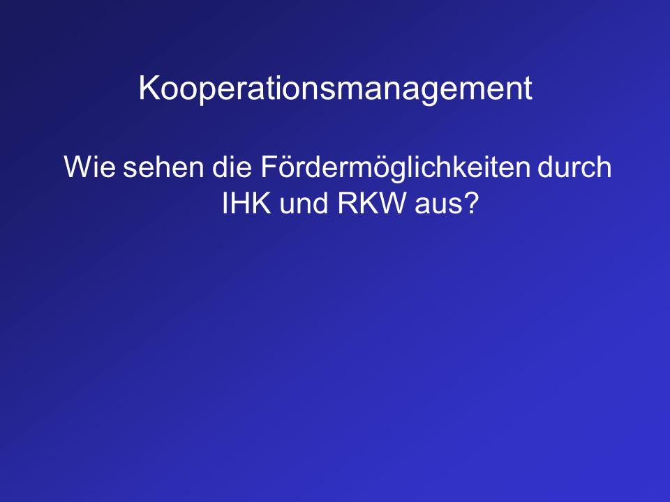 Kooperationsmanagement Wie sehen die Fördermöglichkeiten durch IHK und RKW aus?