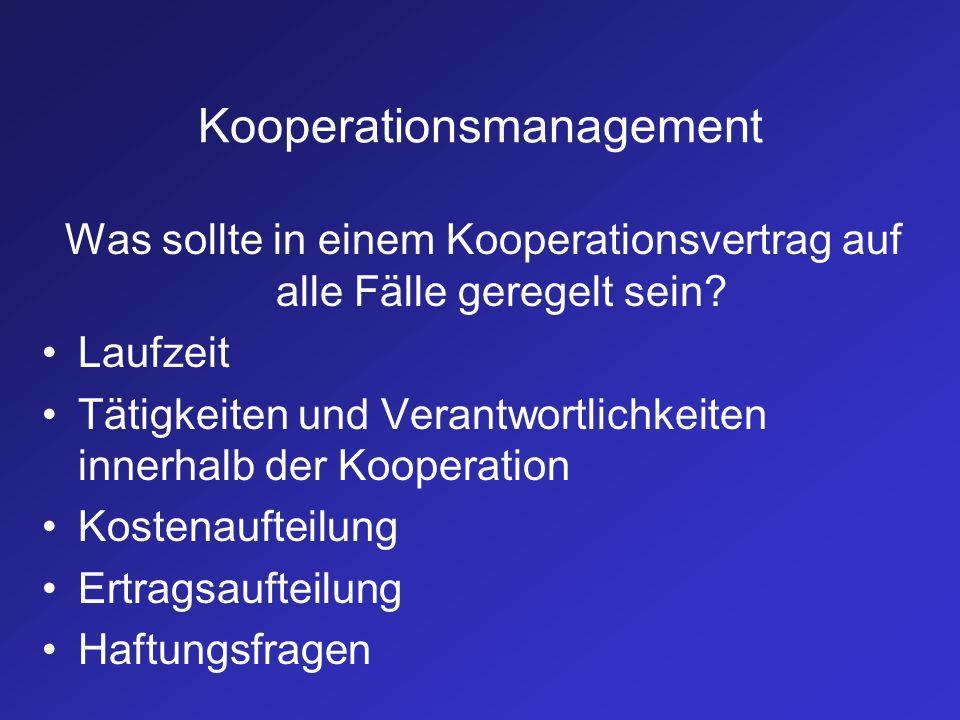 Kooperationsmanagement Was sollte in einem Kooperationsvertrag auf alle Fälle geregelt sein? Laufzeit Tätigkeiten und Verantwortlichkeiten innerhalb d