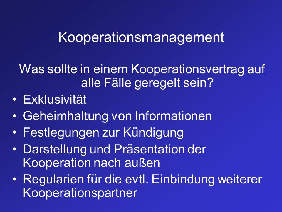 Kooperationsmanagement Was sollte in einem Kooperationsvertrag auf alle Fälle geregelt sein? Exklusivität Geheimhaltung von Informationen Festlegungen