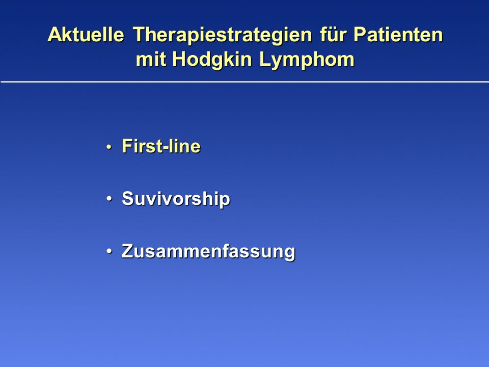 Hodgkin Lymphoma Management Highest Cure Rate with Primary Therapy Fewest Complications for Optimal Survivorship Considerations for Individual Treatment Survivorship starts with initial treatment selection.