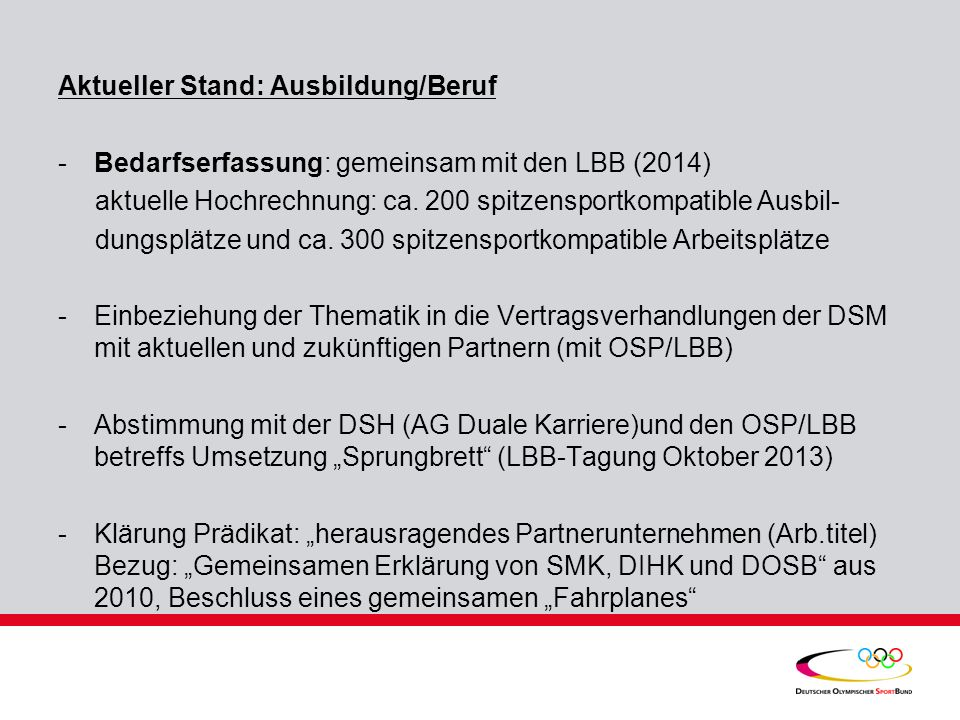 Aktueller Stand: Ausbildung/Beruf -Bedarfserfassung: gemeinsam mit den LBB (2014) aktuelle Hochrechnung: ca. 200 spitzensportkompatible Ausbil- dungsp