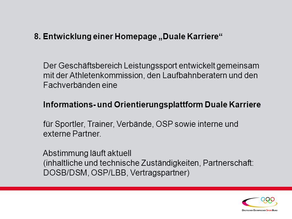 8. Entwicklung einer Homepage Duale Karriere Der Geschäftsbereich Leistungssport entwickelt gemeinsam mit der Athletenkommission, den Laufbahnberatern