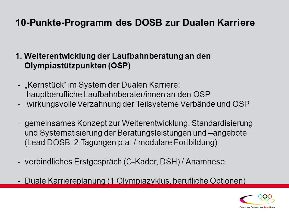 10-Punkte-Programm des DOSB zur Dualen Karriere 1. Weiterentwicklung der Laufbahnberatung an den Olympiastützpunkten (OSP) - Kernstück im System der D