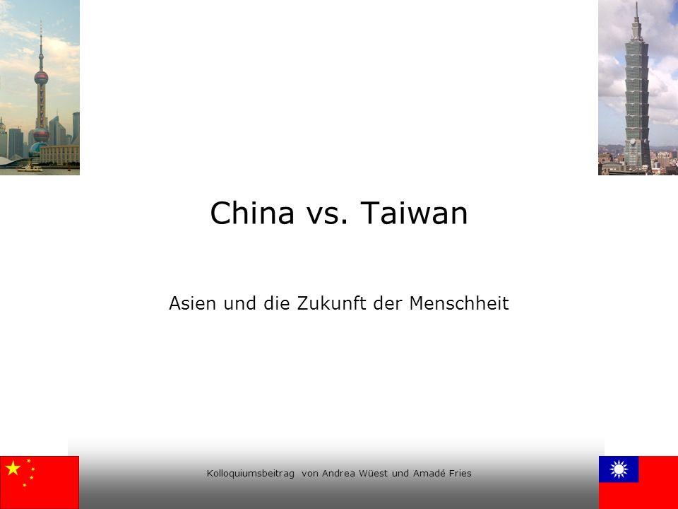 Kolloquiumsbeitrag von Andrea Wüest und Amadé Fries China vs. Taiwan Asien und die Zukunft der Menschheit