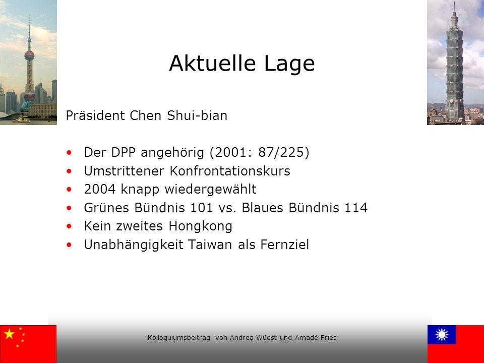 Kolloquiumsbeitrag von Andrea Wüest und Amadé Fries Aktuelle Lage Präsident Chen Shui-bian Der DPP angehörig (2001: 87/225) Umstrittener Konfrontation