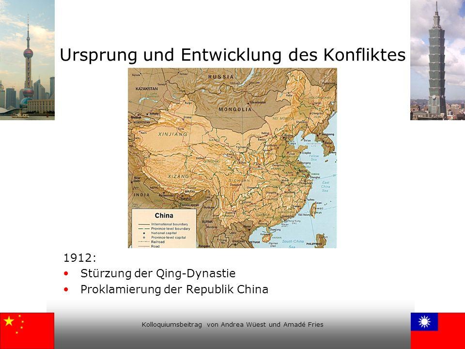 Kolloquiumsbeitrag von Andrea Wüest und Amadé Fries Ursprung und Entwicklung des Konfliktes 1912: Stürzung der Qing-Dynastie Proklamierung der Republi