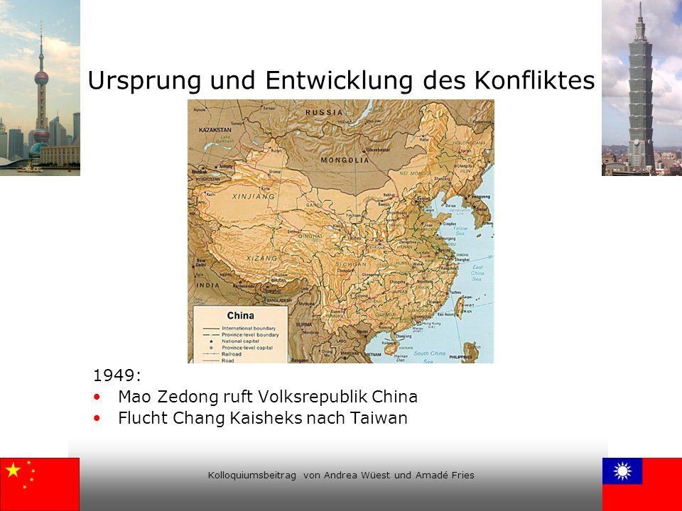Kolloquiumsbeitrag von Andrea Wüest und Amadé Fries Ursprung und Entwicklung des Konfliktes 1949: Mao Zedong ruft Volksrepublik China Flucht Chang Kai