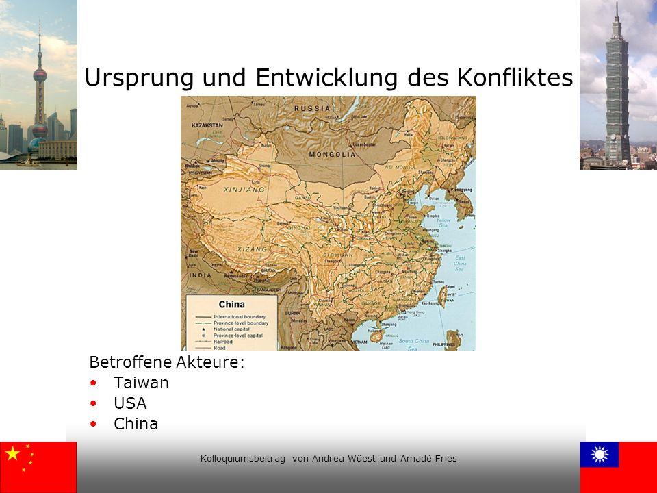 Kolloquiumsbeitrag von Andrea Wüest und Amadé Fries Ursprung und Entwicklung des Konfliktes Betroffene Akteure: Taiwan USA China