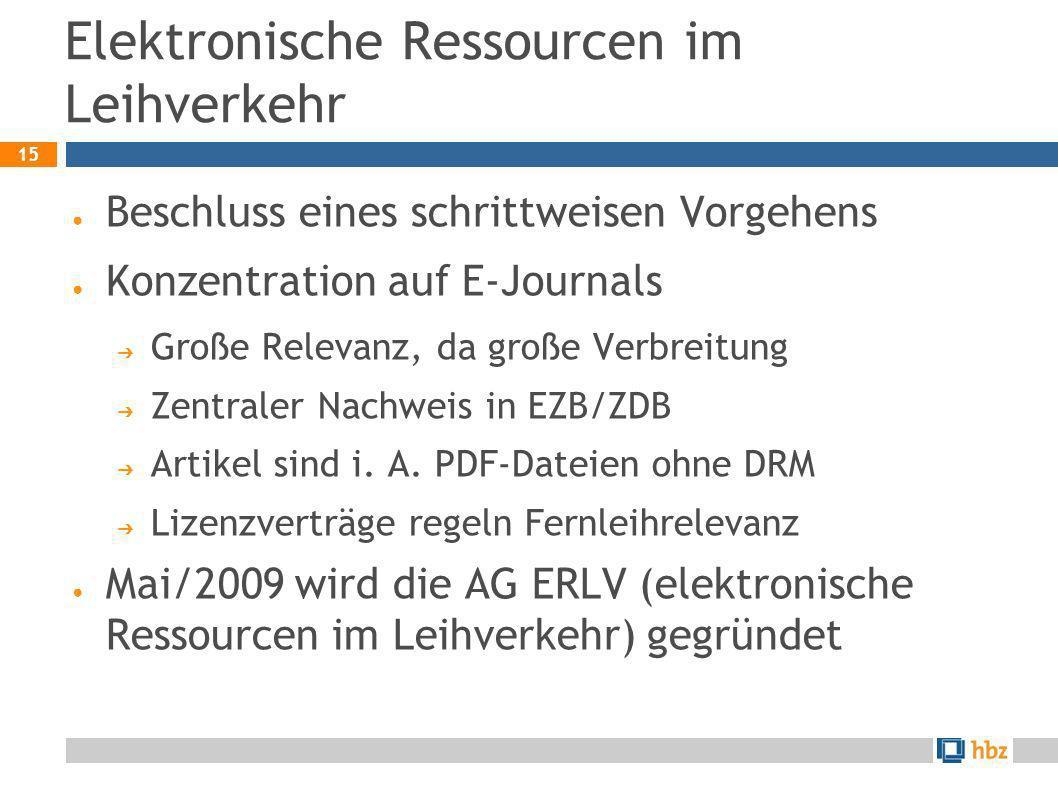 15 Elektronische Ressourcen im Leihverkehr Beschluss eines schrittweisen Vorgehens Konzentration auf E-Journals Große Relevanz, da große Verbreitung Z