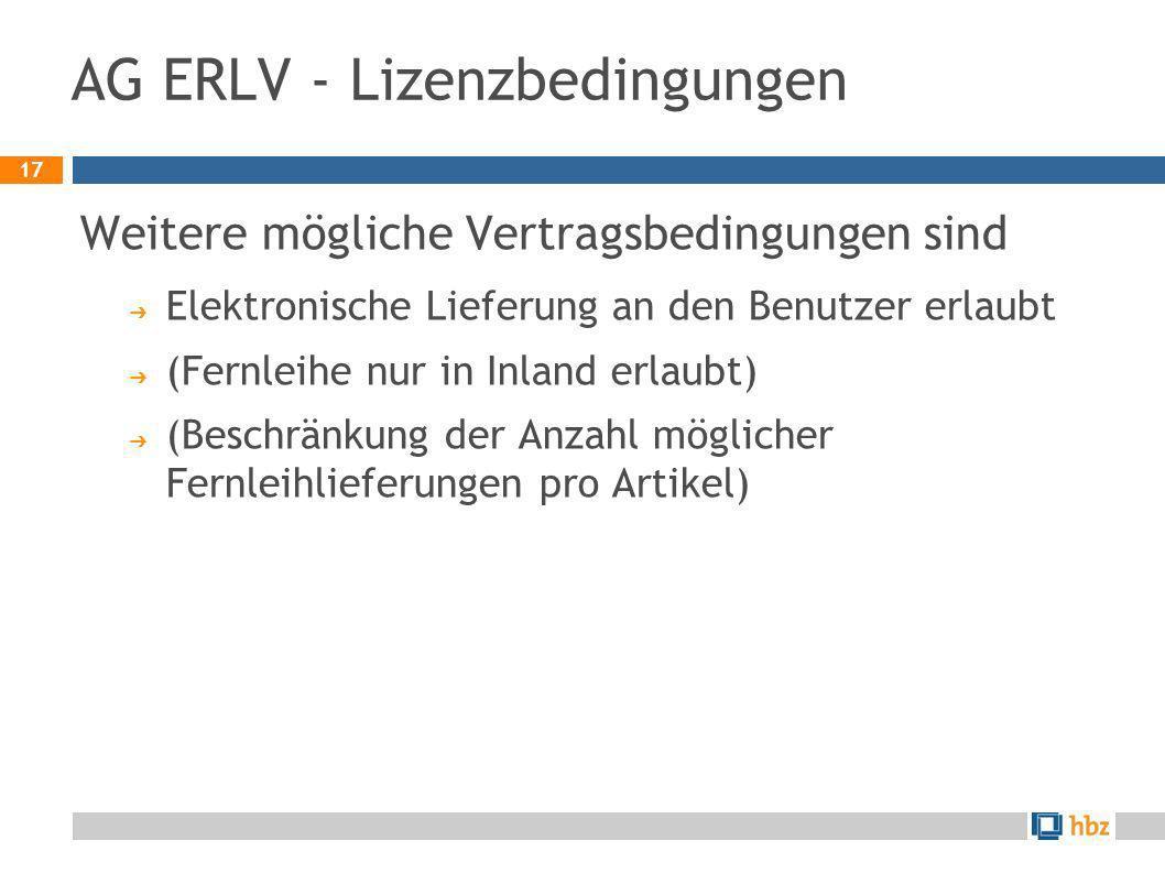 17 AG ERLV - Lizenzbedingungen Weitere mögliche Vertragsbedingungen sind Elektronische Lieferung an den Benutzer erlaubt (Fernleihe nur in Inland erla