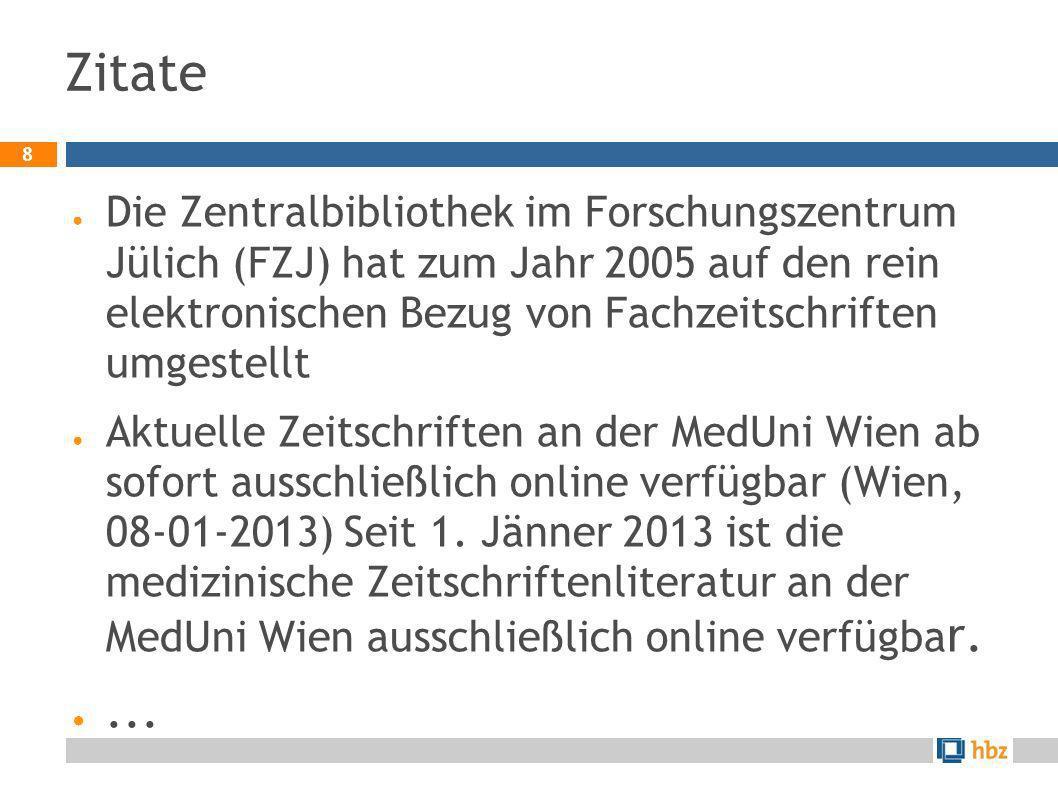 8 Zitate Die Zentralbibliothek im Forschungszentrum Jülich (FZJ) hat zum Jahr 2005 auf den rein elektronischen Bezug von Fachzeitschriften umgestellt