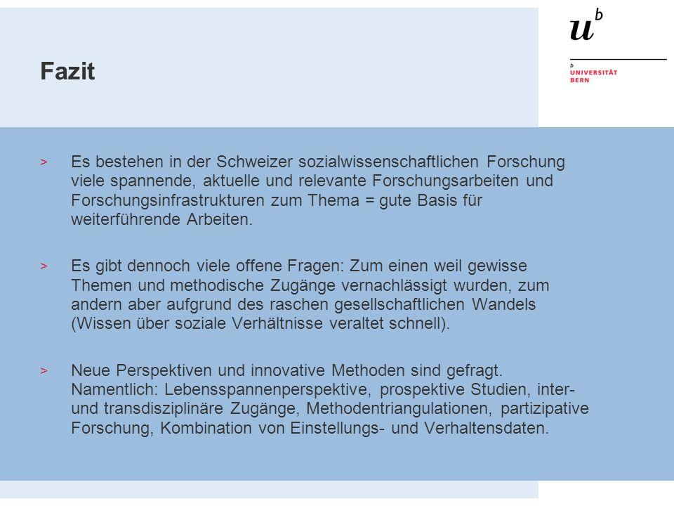 Fazit > Es bestehen in der Schweizer sozialwissenschaftlichen Forschung viele spannende, aktuelle und relevante Forschungsarbeiten und Forschungsinfra