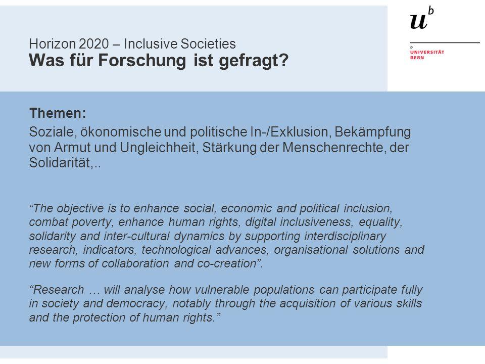Horizon 2020 – Inclusive Societies Was für Forschung ist gefragt? Themen: Soziale, ökonomische und politische In-/Exklusion, Bekämpfung von Armut und
