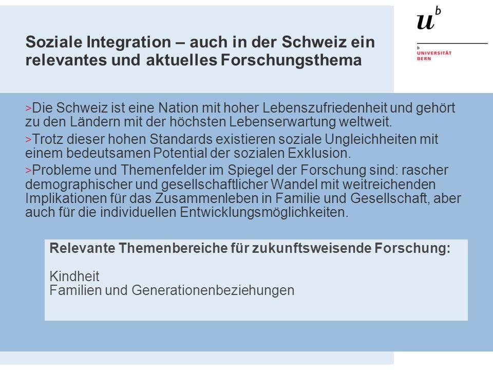 Soziale Integration – auch in der Schweiz ein relevantes und aktuelles Forschungsthema Die Schweiz ist eine Nation mit hoher Lebenszufriedenheit und g
