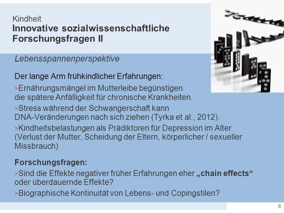Kindheit Innovative sozialwissenschaftliche Forschungsfragen II Lebensspannenperspektive Der lange Arm frühkindlicher Erfahrungen: > Ernährungsmängel