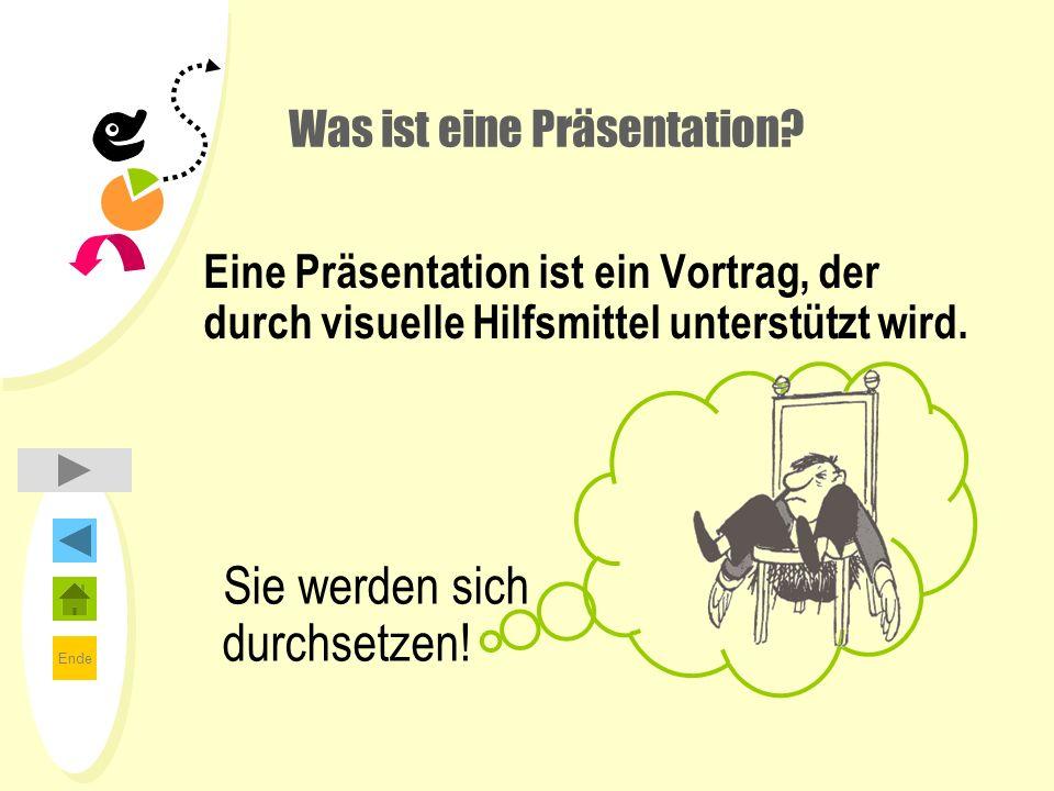 Ende Eine Präsentation ist ein Vortrag, der durch visuelle Hilfsmittel unterstützt wird. Was ist eine Präsentation? Sie werden sich durchsetzen!