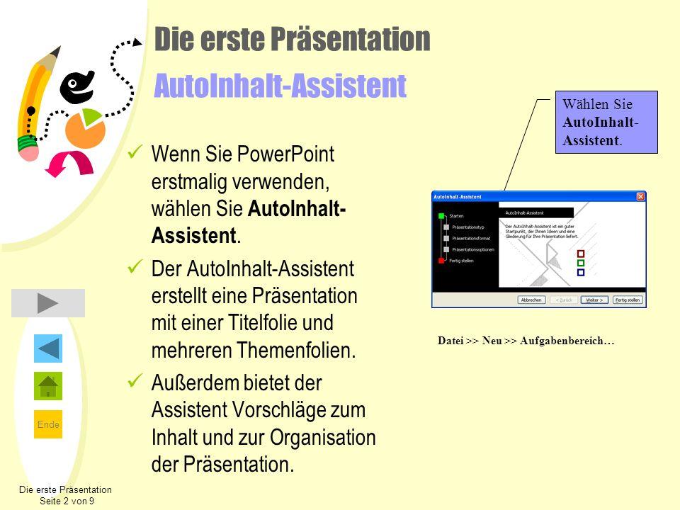 Ende Die erste Präsentation Seite 2 von 9 Die erste Präsentation AutoInhalt-Assistent Wenn Sie PowerPoint erstmalig verwenden, wählen Sie AutoInhalt-