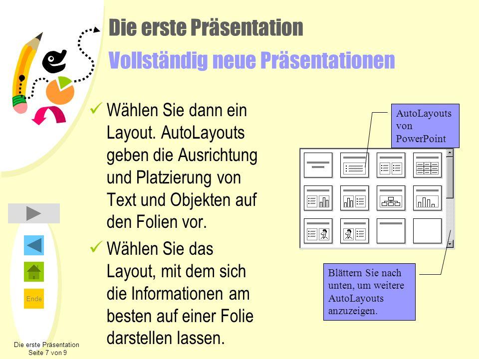 Ende Die erste Präsentation Vollständig neue Präsentationen Wählen Sie dann ein Layout. AutoLayouts geben die Ausrichtung und Platzierung von Text und